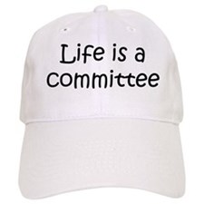 Life is a committee Baseball Cap