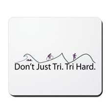 Don't Just Tri, Tri Hard (Line) Mousepad