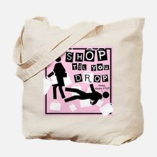 SHOP TIL YOU DROP Tote Bag