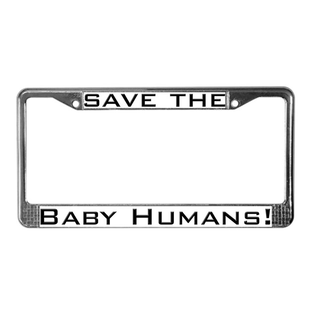 Save the Baby Humans License Plate Frame by antiobamastore