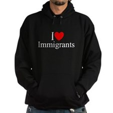 """I Love (Heart) Immigrants"" Hoodie"