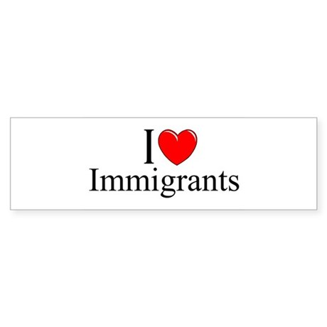 """I Love (Heart) Immigrants"" Bumper Sticker"