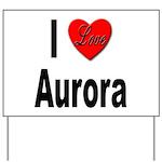 I Love Aurora Yard Sign