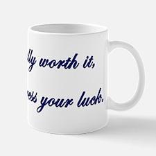 I'm totally worth it... Mug