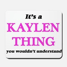 It's a Kaylen thing, you wouldn' Mousepad