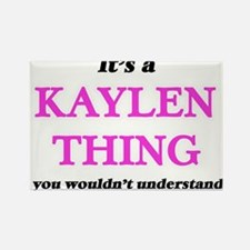 It's a Kaylen thing, you wouldn't Magnets