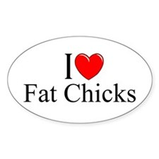 """""""I Love (Heart) Fat Chicks"""" Oval Decal"""