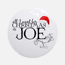 All I want for Christmas is Joe Ornament (Round)