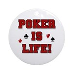 Poker is Life Ornament (Round)