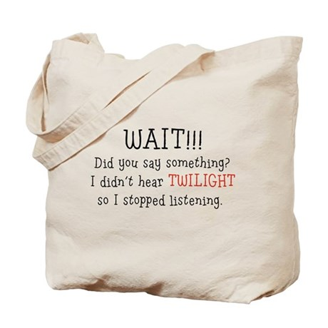 Didn't Hear Twilight Tote Bag