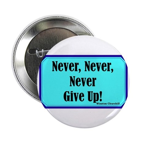 """Never Give Up"" 2.25"" Button"