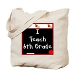 I Teach 6th Grade Tote Bag