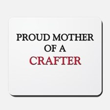 Proud Mother Of A CRAFTER Mousepad