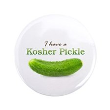 """I have a Kosher Pickle 3.5"""" Button"""