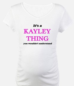 It's a Kayley thing, you wou Shirt