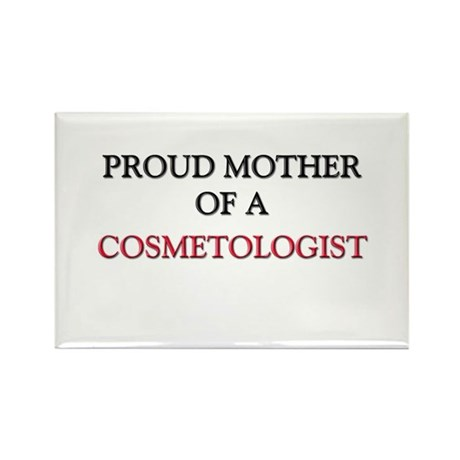 Proud Mother Of A COSMETOLOGIST Rectangle Magnet (