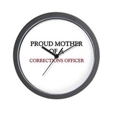 Proud Mother Of A CORRECTIONS OFFICER Wall Clock