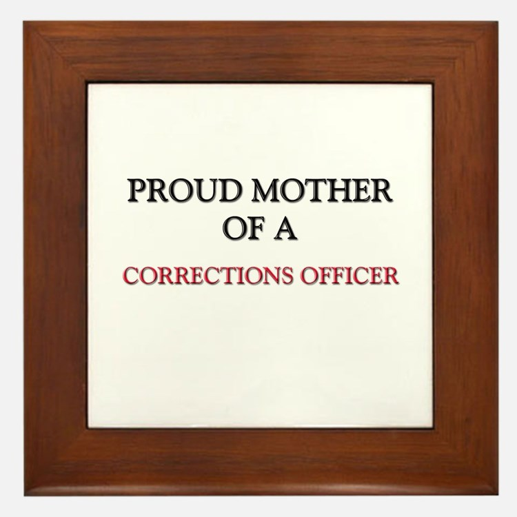 Proud Mother Of A CORRECTIONS OFFICER Framed Tile