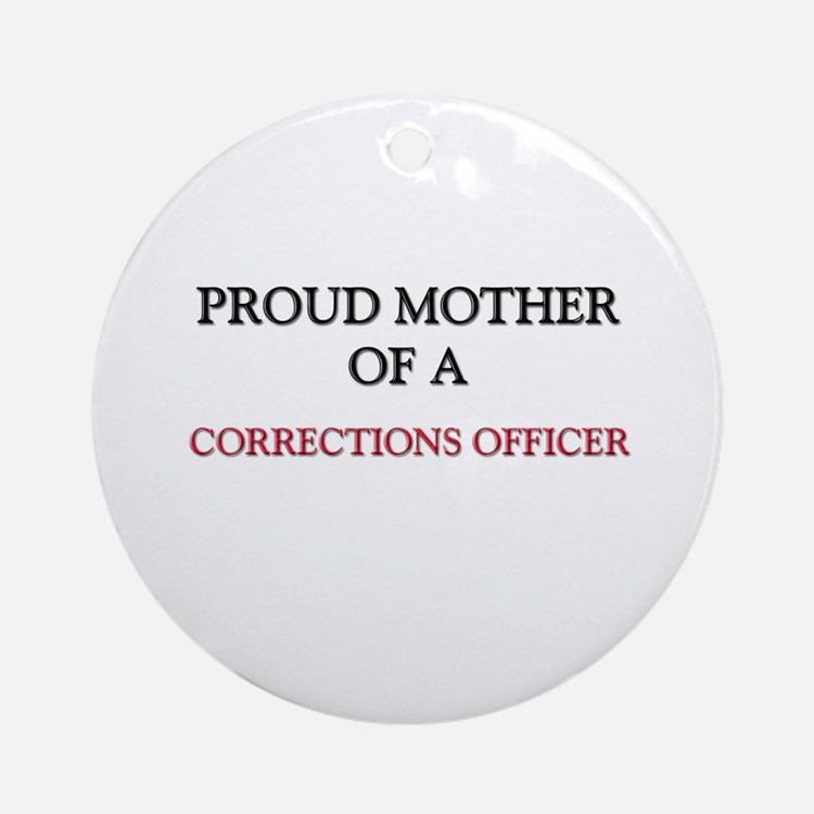 Proud Mother Of A CORRECTIONS OFFICER Ornament (Ro
