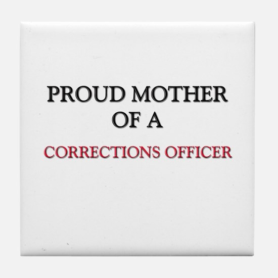 Proud Mother Of A CORRECTIONS OFFICER Tile Coaster