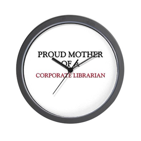 Proud Mother Of A CORPORATE LIBRARIAN Wall Clock