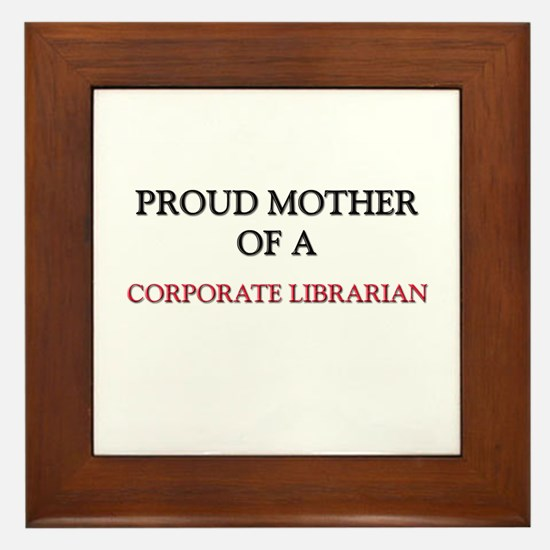 Proud Mother Of A CORPORATE LIBRARIAN Framed Tile