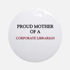 Proud Mother Of A CORPORATE LIBRARIAN Ornament (Ro