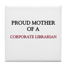 Proud Mother Of A CORPORATE LIBRARIAN Tile Coaster