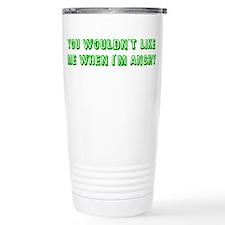 You wouldn't like me Travel Mug