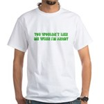 You wouldn't like me White T-Shirt