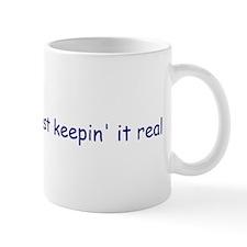 Just keepin' it real Mug