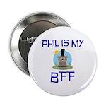 "Phil BFF Groundhog Day 2.25"" Button"