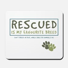 Rescued is my Favourite Breed Mousepad