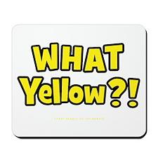 What Yellow?! Mousepad