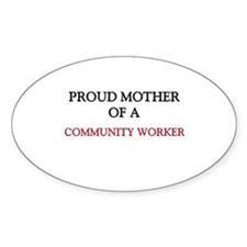 Proud Mother Of A COMMUNITY WORKER Oval Decal