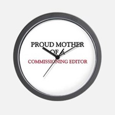 Proud Mother Of A COMMISSIONING EDITOR Wall Clock