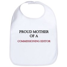 Proud Mother Of A COMMISSIONING EDITOR Bib