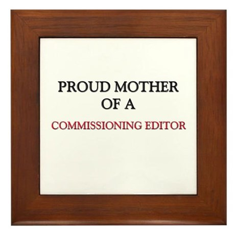 Proud Mother Of A COMMISSIONING EDITOR Framed Tile