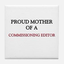 Proud Mother Of A COMMISSIONING EDITOR Tile Coaste