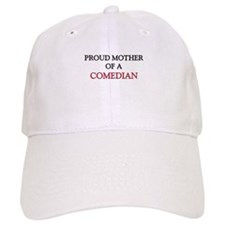 Proud Mother Of A COMEDIAN Baseball Cap