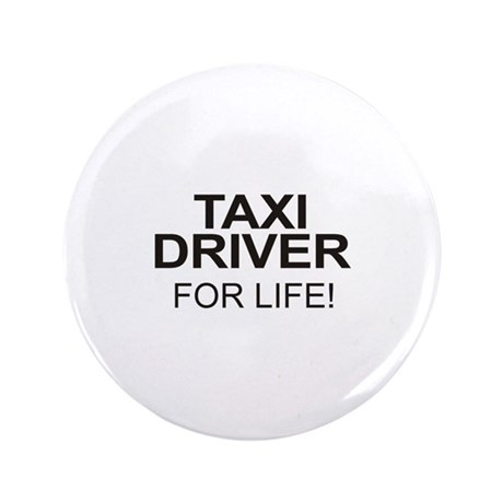 "Taxi Driver For Life 3.5"" Button (100 pack)"