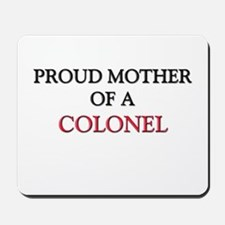 Proud Mother Of A COLONEL Mousepad