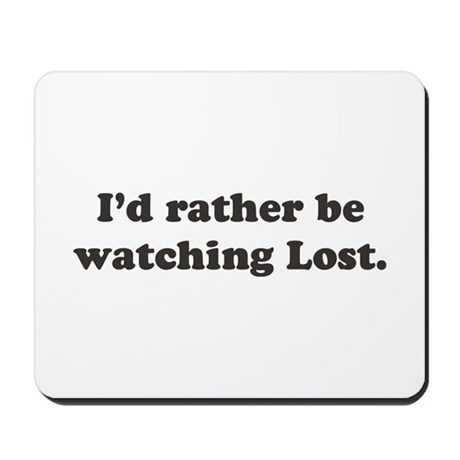 I'd rather be watching Lost Mousepad