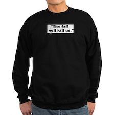 The fall will kill us. Sweatshirt