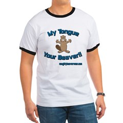 My Tongue Your Beaver!! Ringer T