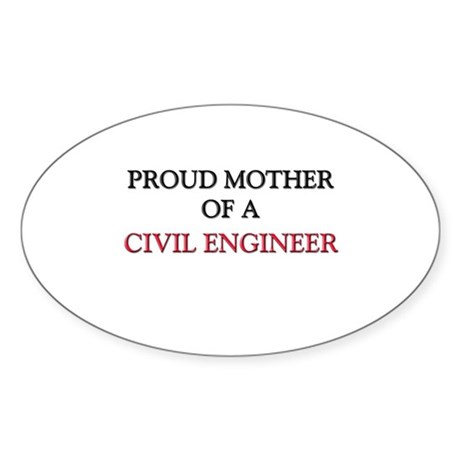Proud Mother Of A CIVIL ENGINEER Oval Sticker
