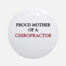 Proud Mother Of A CHIROPRACTOR Ornament (Round)