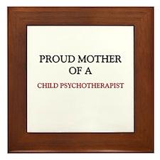 Proud Mother Of A CHILD PSYCHOTHERAPIST Framed Til