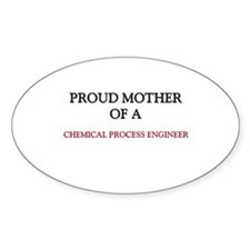 Proud Mother Of A CHEMICAL PROCESS ENGINEER Sticke