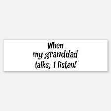 I listen to granddad Bumper Bumper Bumper Sticker